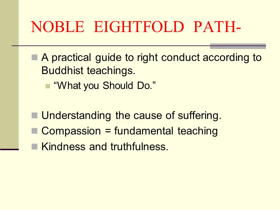NOBLE EIGHTFOLD PATH- A practical guide to right conduct according to Buddhist teachings.