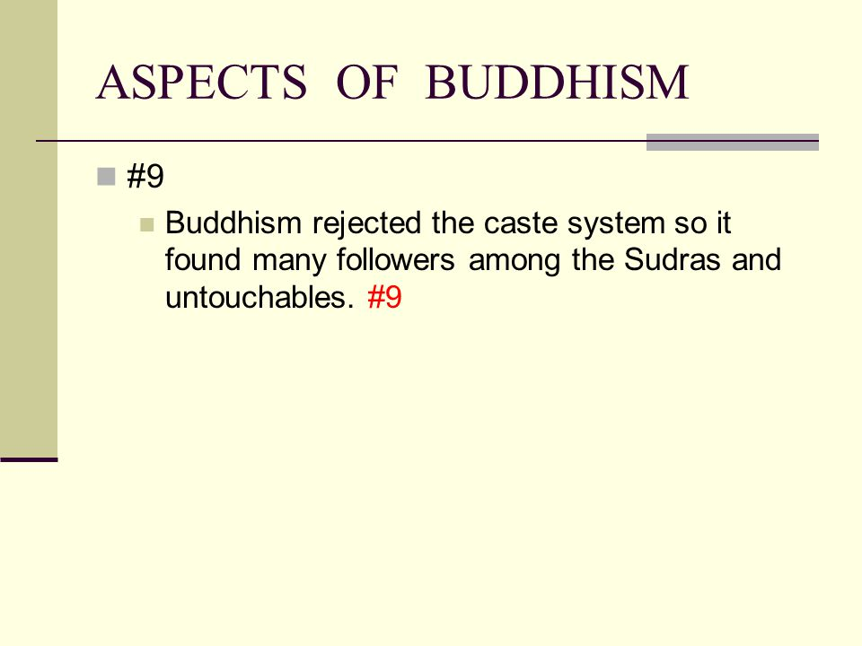 ASPECTS OF BUDDHISM #9 Buddhism rejected the caste system so it found many followers among the Sudras and untouchables.