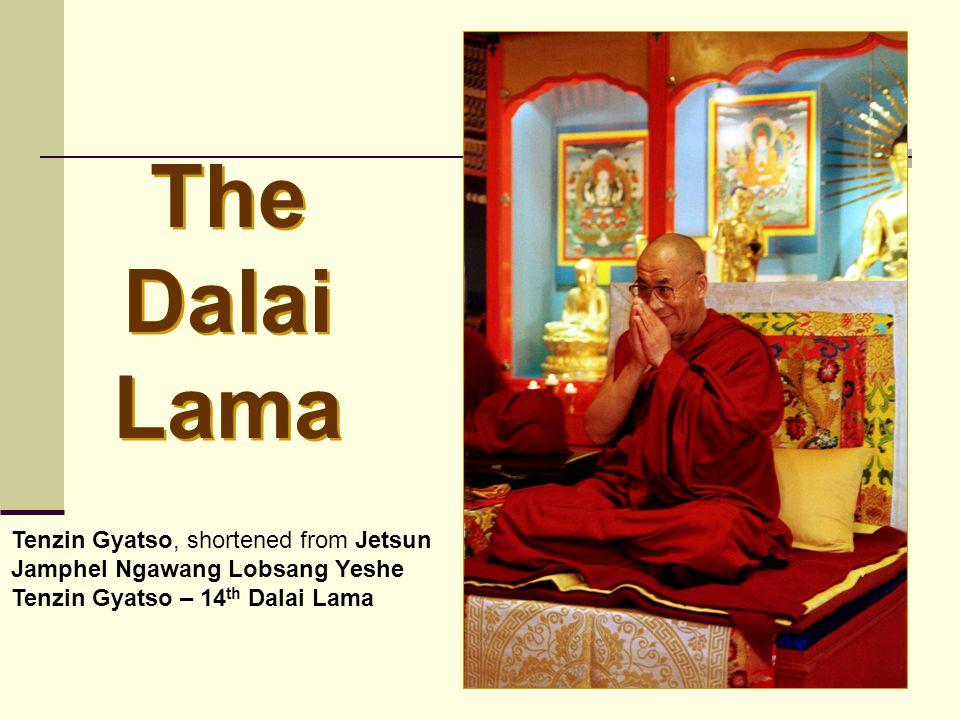 The Dalai Lama Tenzin Gyatso, shortened from Jetsun Jamphel Ngawang Lobsang Yeshe Tenzin Gyatso – 14 th Dalai Lama