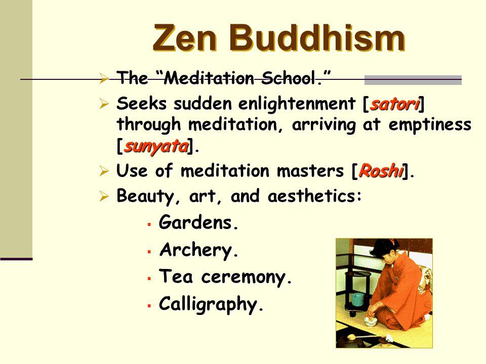"Zen Buddhism  The ""Meditation School.""  Seeks sudden enlightenment [satori] through meditation, arriving at emptiness [sunyata].  Use of meditation"