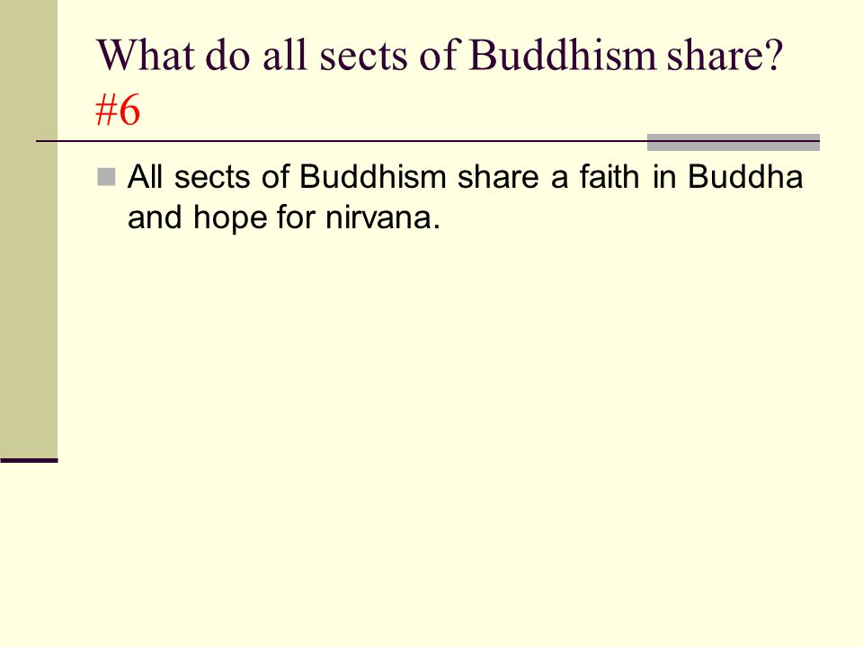 What do all sects of Buddhism share? #6 All sects of Buddhism share a faith in Buddha and hope for nirvana.