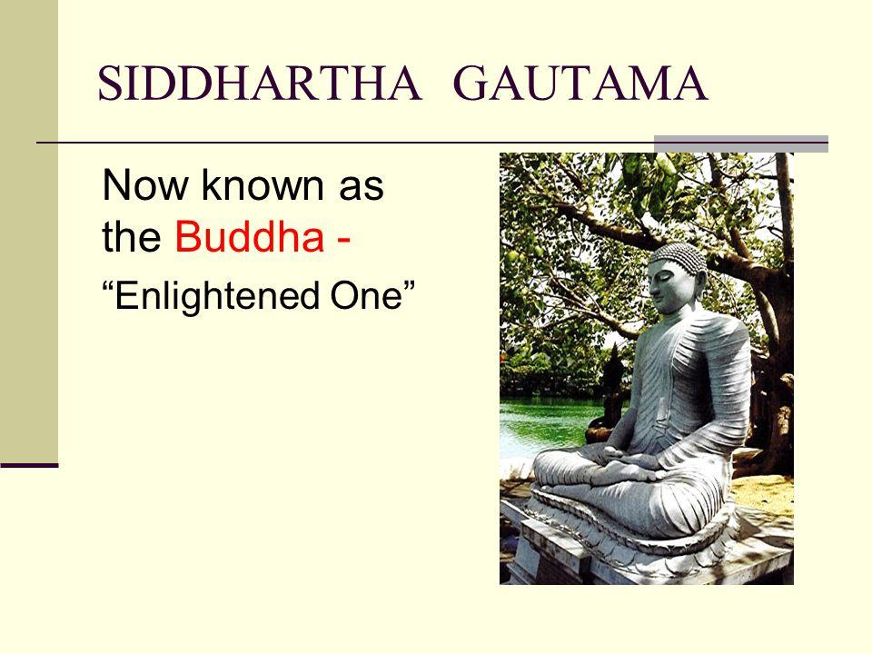 "SIDDHARTHA GAUTAMA Now known as the Buddha - ""Enlightened One"""