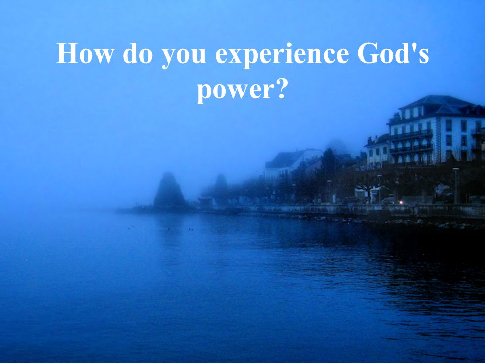 How do you experience God s power