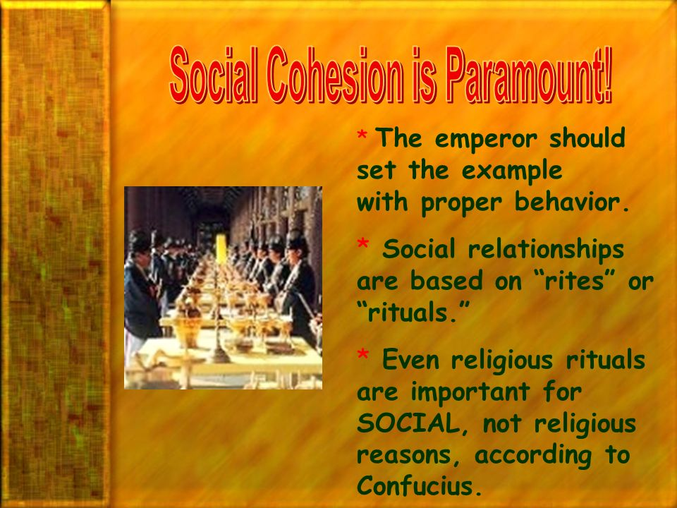 """* The emperor should set the example with proper behavior. * Social relationships are based on """"rites"""" or """"rituals."""" * Even religious rituals are impo"""