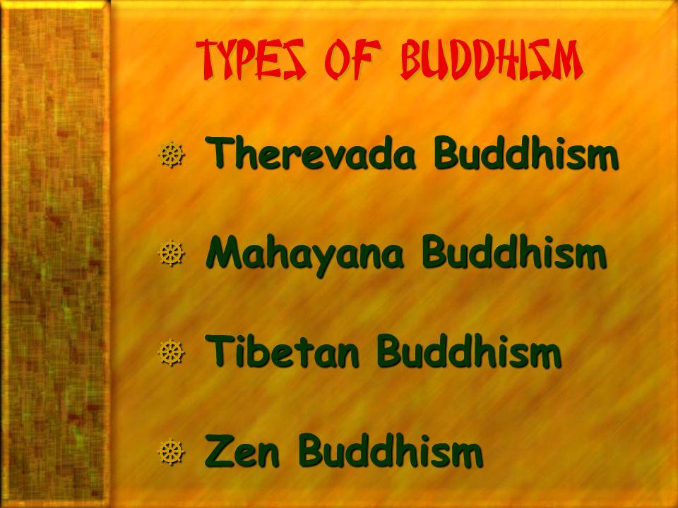 Types of Buddhism  Therevada Buddhism  Mahayana Buddhism  Tibetan Buddhism  Zen Buddhism