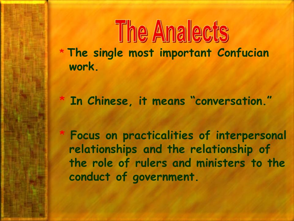 """* The single most important Confucian work. * In Chinese, it means """"conversation."""" * Focus on practicalities of interpersonal relationships and the re"""