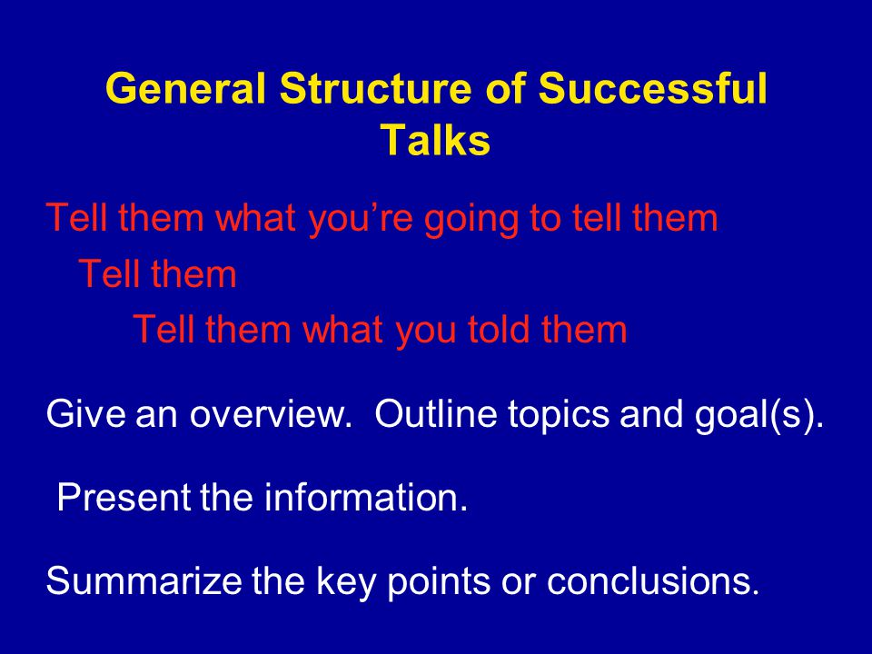 General Structure of Successful Talks Tell them what you're going to tell them Tell them Tell them what you told them Give an overview.