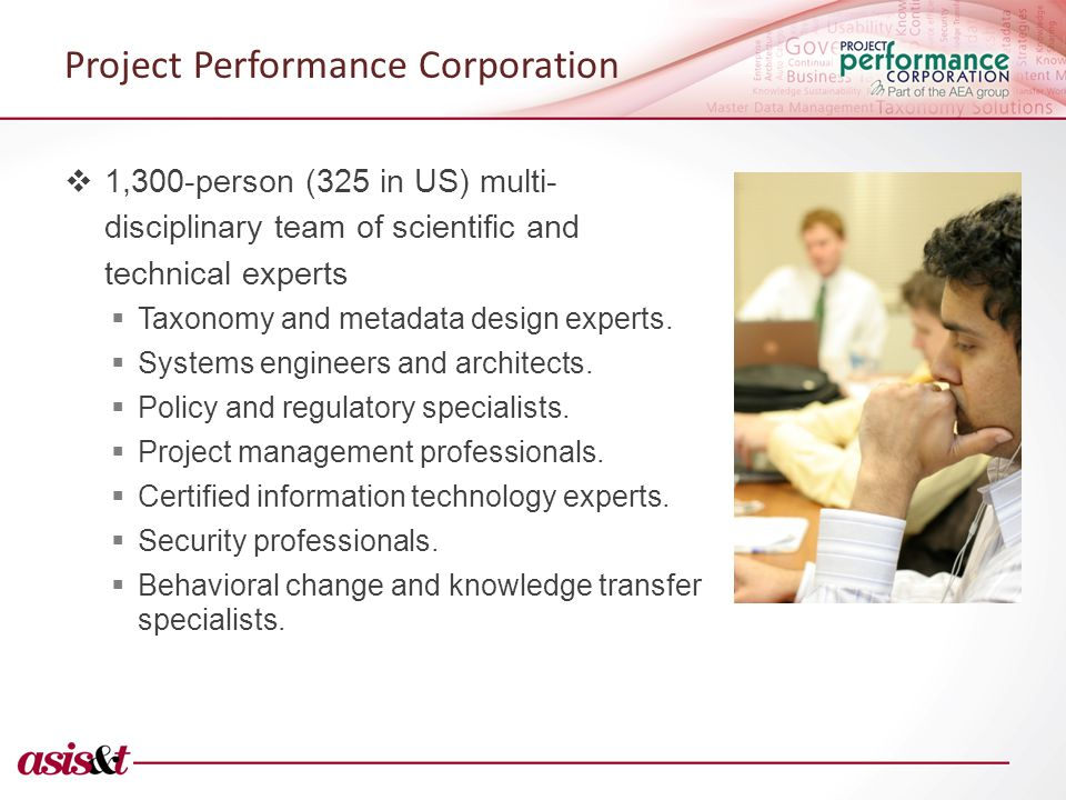 Project Performance Corporation  1,300-person (325 in US) multi- disciplinary team of scientific and technical experts  Taxonomy and metadata design experts.