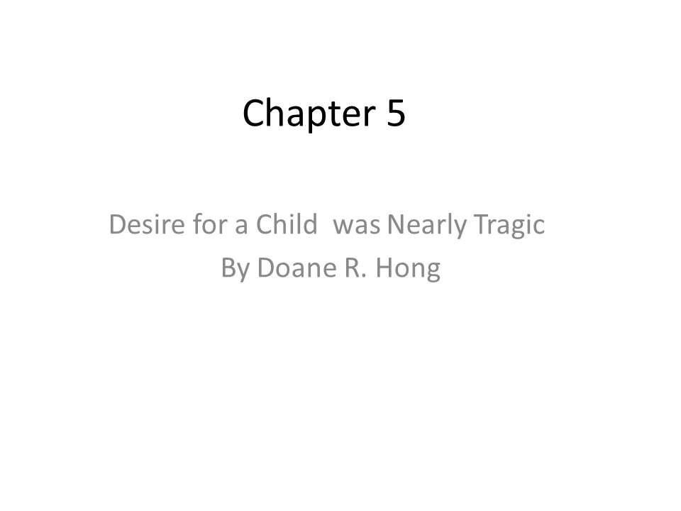 Chapter 5 Desire for a Child was Nearly Tragic By Doane R. Hong