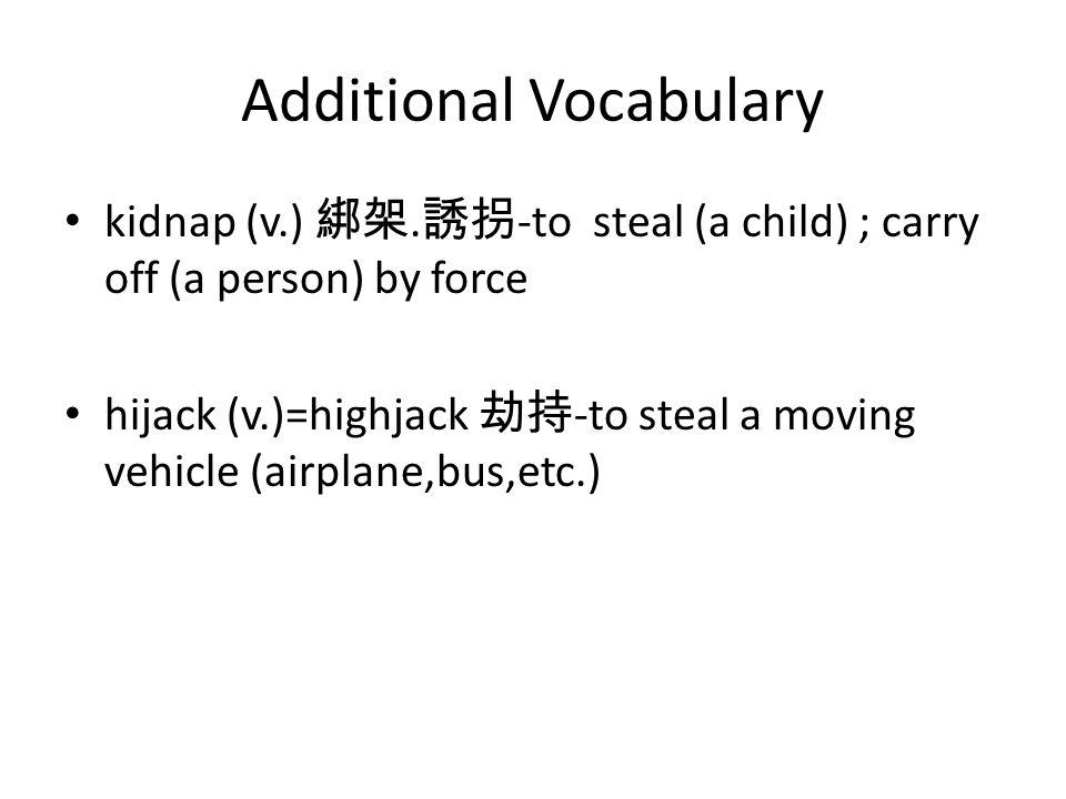 Additional Vocabulary kidnap (v.) 綁架.