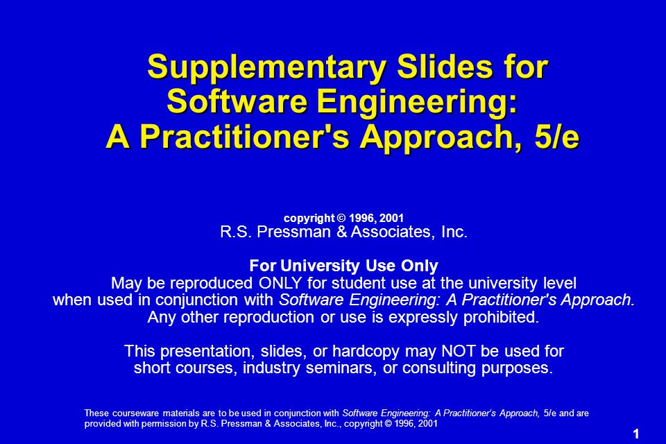 1 These courseware materials are to be used in conjunction with Software Engineering: A Practitioner's Approach, 5/e and are provided with permission
