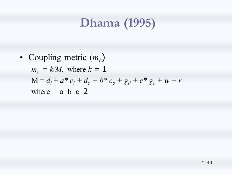 1-44 Dhama (1995) Coupling metric (m c ) m c = k/M, where k = 1 M = d i + a* c i + d o + b* c o + g d + c* g c + w + r where a=b=c=2