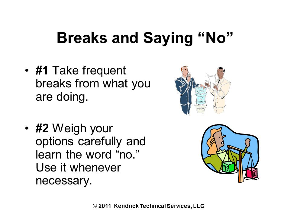 Breaks and Saying No #1 Take frequent breaks from what you are doing.
