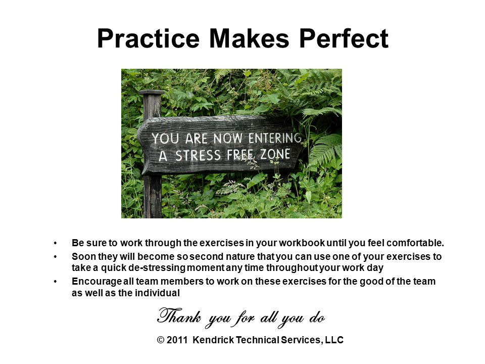 Practice Makes Perfect Be sure to work through the exercises in your workbook until you feel comfortable.