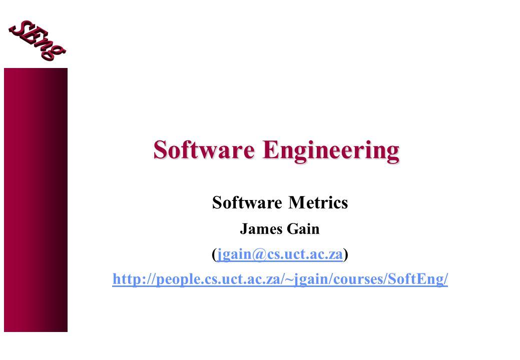 Software Engineering Software Metrics James Gain (jgain@cs.uct.ac.za)jgain@cs.uct.ac.za http://people.cs.uct.ac.za/~jgain/courses/SoftEng/