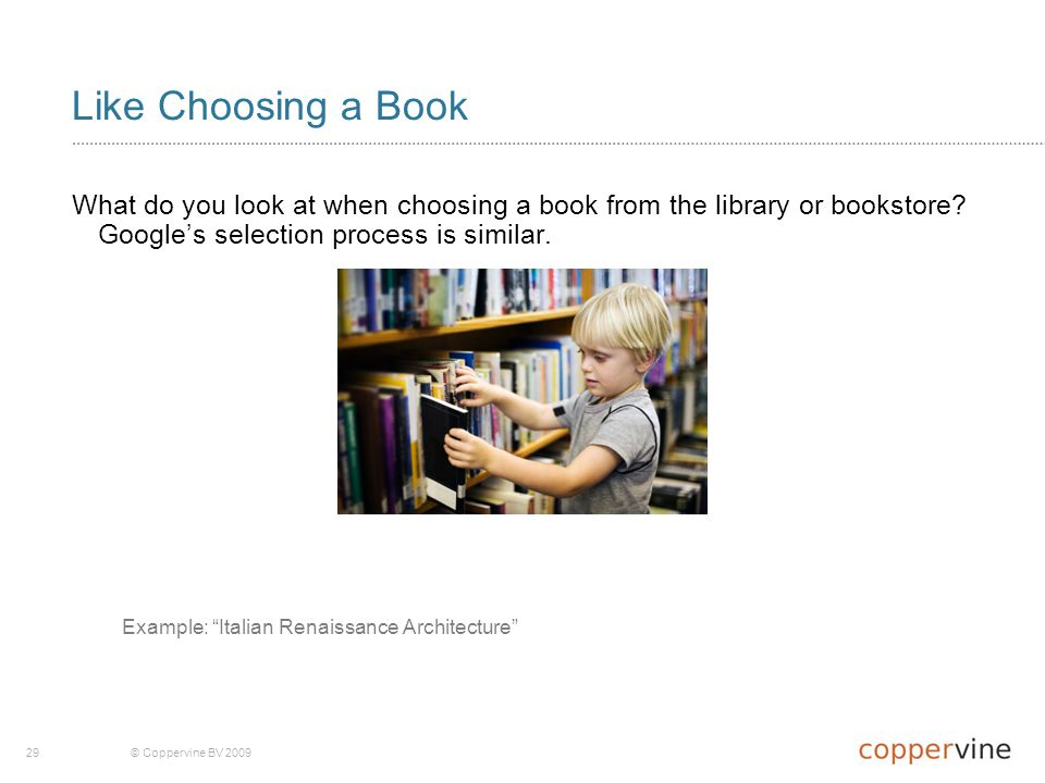 29© Coppervine BV 2009 Like Choosing a Book What do you look at when choosing a book from the library or bookstore.