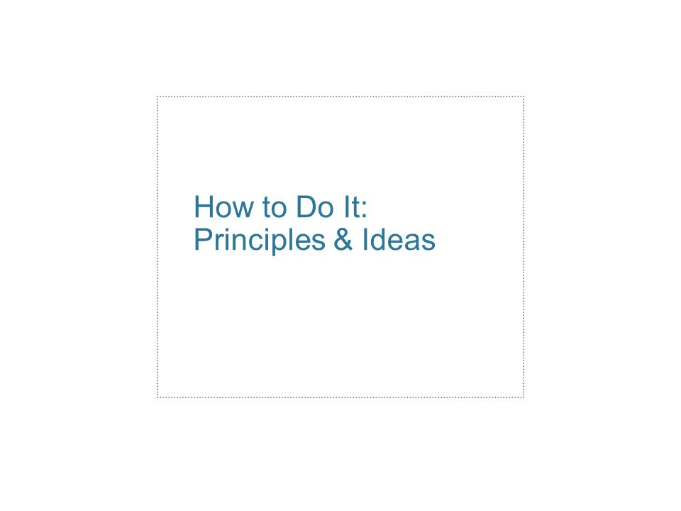 How to Do It: Principles & Ideas