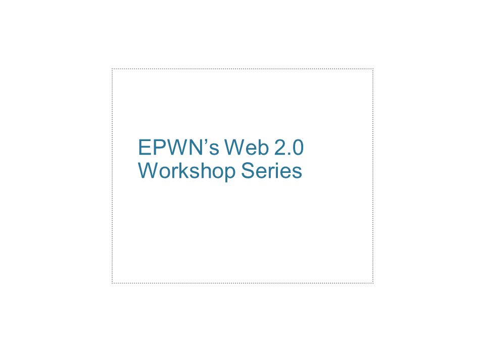 EPWN's Web 2.0 Workshop Series