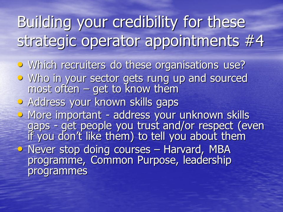 Building your credibility for these strategic operator appointments #4 Which recruiters do these organisations use.