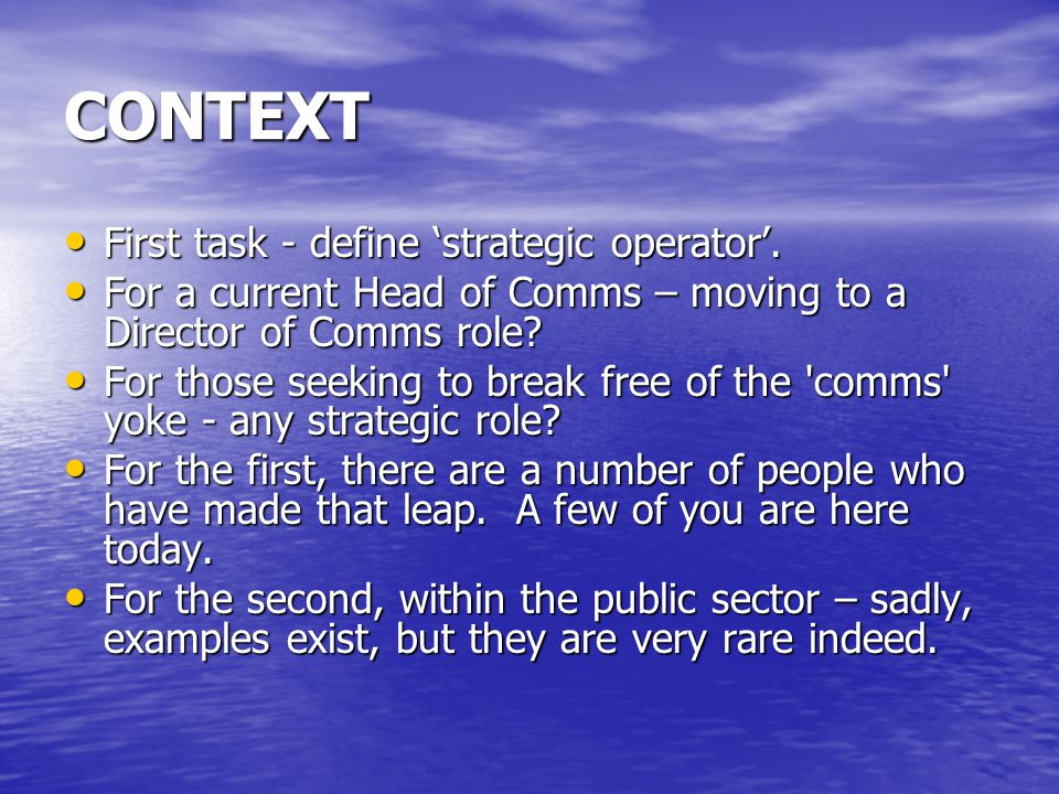 CONTEXT First task - define 'strategic operator'. First task - define 'strategic operator'. For a current Head of Comms – moving to a Director of Comm