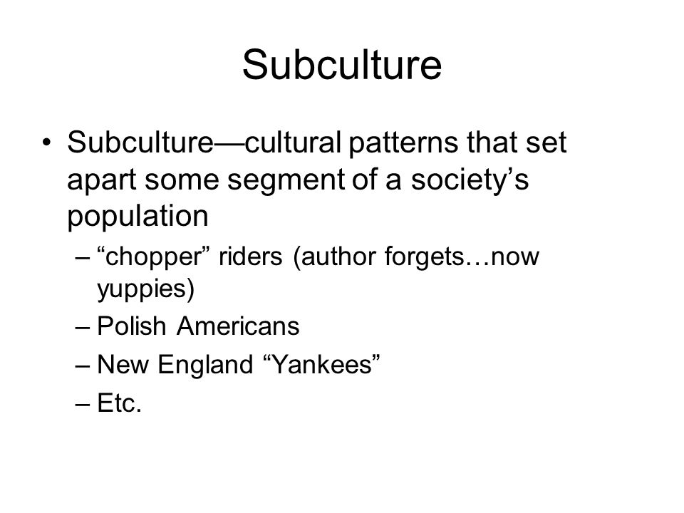 "Subculture Subculture—cultural patterns that set apart some segment of a society's population –""chopper"" riders (author forgets…now yuppies) –Polish A"