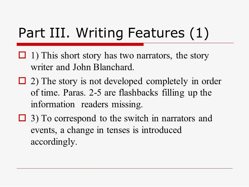 Part III. Writing Features (1)  1) This short story has two narrators, the story writer and John Blanchard.  2) The story is not developed completel