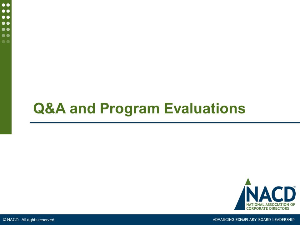 ADVANCING EXEMPLARY BOARD LEADERSHIP © NACD. All rights reserved. Q&A and Program Evaluations