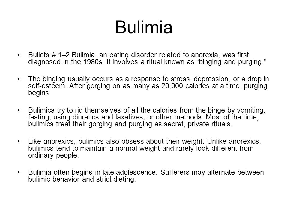 """Bulimia Bullets # 1–2 Bulimia, an eating disorder related to anorexia, was first diagnosed in the 1980s. It involves a ritual known as """"binging and pu"""
