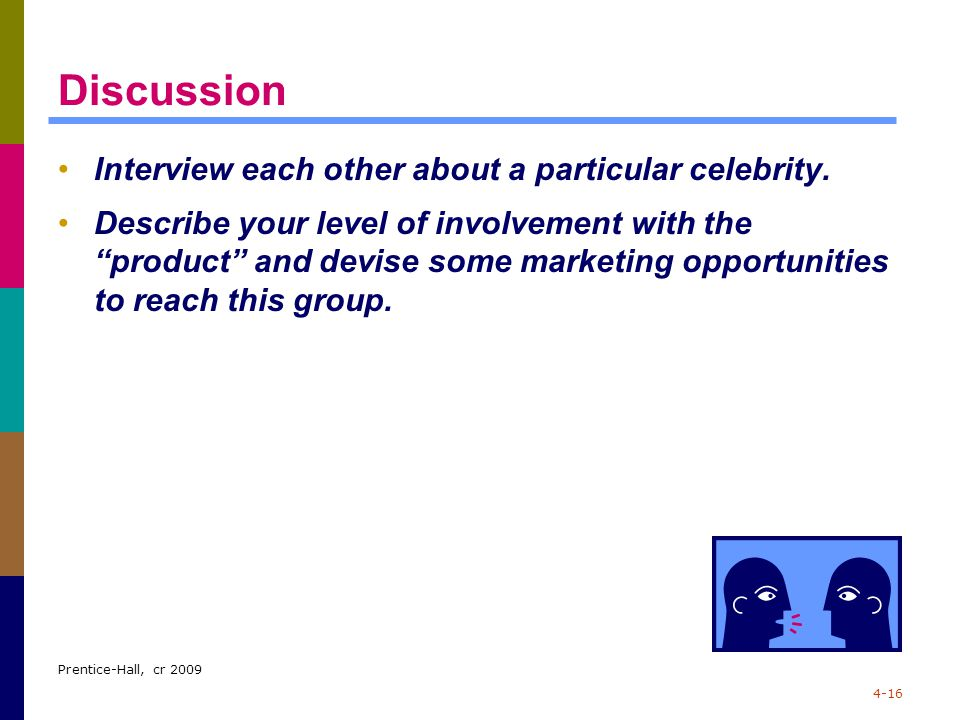 "Prentice-Hall, cr 2009 4-16 Discussion Interview each other about a particular celebrity. Describe your level of involvement with the ""product"" and de"