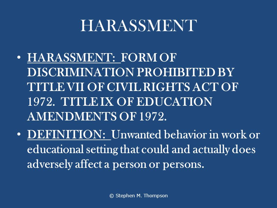 HARASSMENT HARASSMENT: FORM OF DISCRIMINATION PROHIBITED BY TITLE VII OF CIVIL RIGHTS ACT OF 1972.