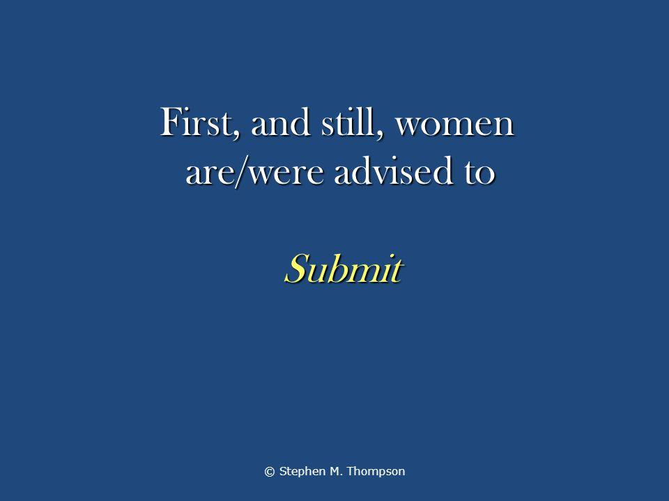 First, and still, women are/were advised to First, and still, women are/were advised to Submit Submit