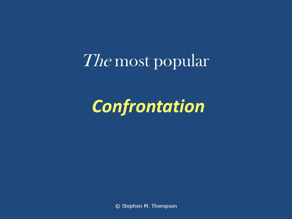 The most popular Confrontation © Stephen M. Thompson