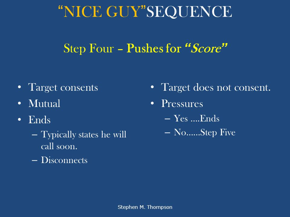 NICE GUY SEQUENCE Step Four – Pushes for Score Target consents Mutual Ends – Typically states he will call soon.
