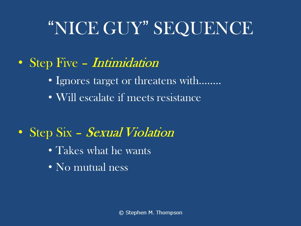 NICE GUY SEQUENCE Step Five – Intimidation Ignores target or threatens with……..