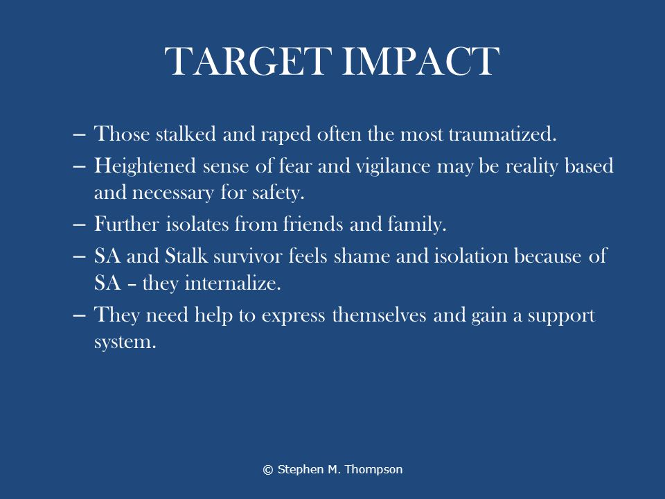 TARGET IMPACT – Those stalked and raped often the most traumatized.