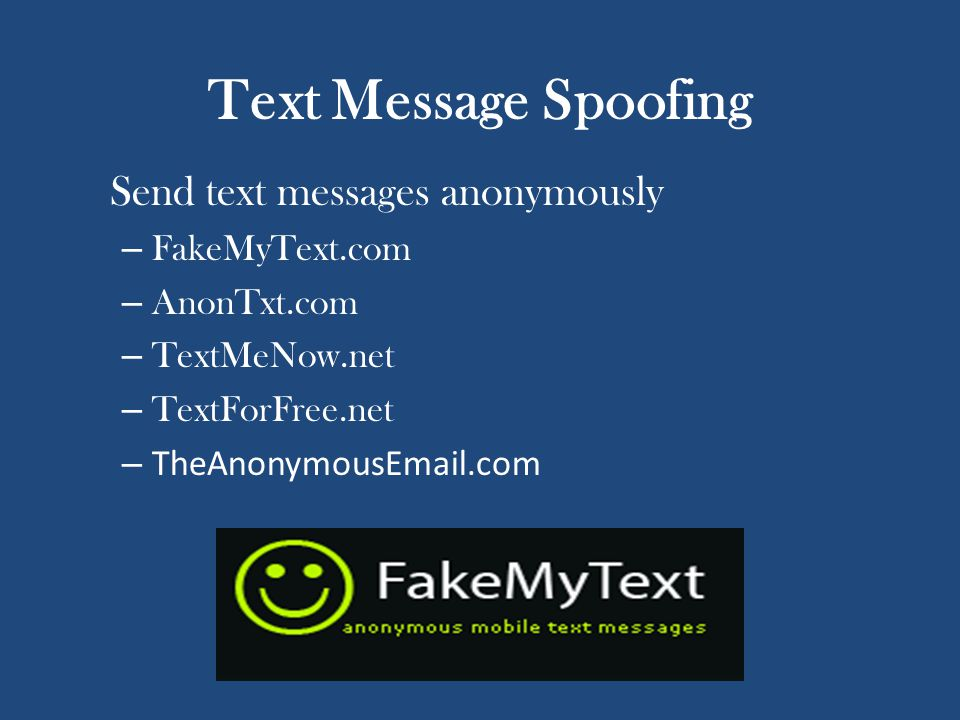 Text Message Spoofing Send text messages anonymously – FakeMyText.com – AnonTxt.com – TextMeNow.net – TextForFree.net – TheAnonymousEmail.com