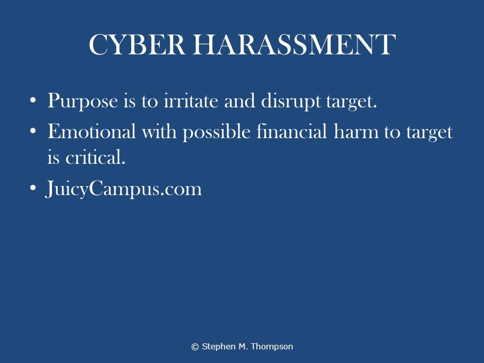 CYBER HARASSMENT Purpose is to irritate and disrupt target.
