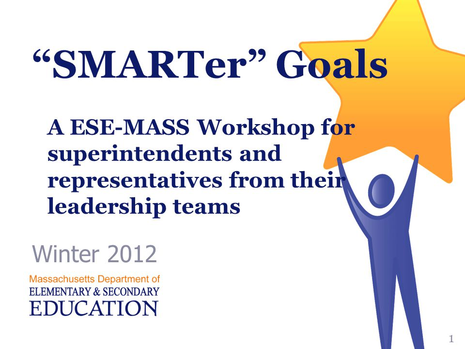 SMARTer Goals Winter 2012 1 A ESE-MASS Workshop for superintendents and representatives from their leadership teams