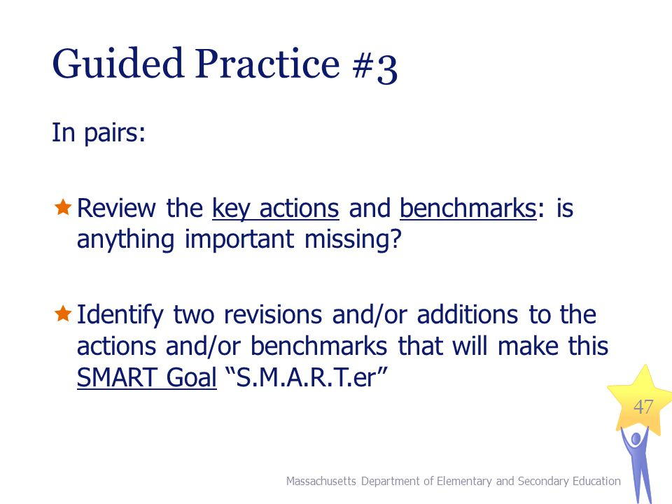 47 Guided Practice #3 In pairs:  Review the key actions and benchmarks: is anything important missing.