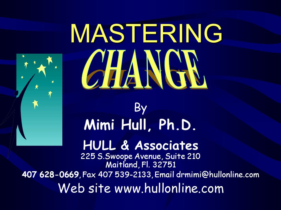 2 Change (V2) courtesy: HULL & ASSOCIATES (407) 628-0669 www.HULLONLINE.com ©2003 all rights reserved Seminar Goals To have a working definition of change management.