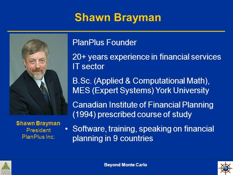 Beyond Monte Carlo Shawn Brayman President PlanPlus Inc.