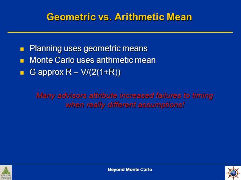 Beyond Monte Carlo Geometric vs.
