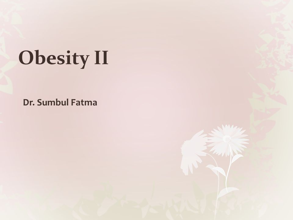 Obesity II Dr. Sumbul Fatma