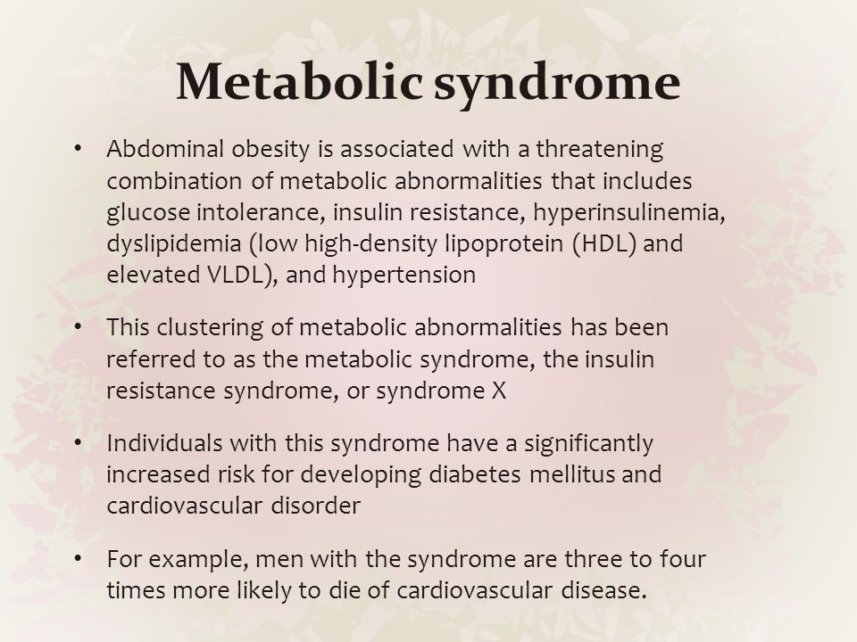 Metabolic syndrome Abdominal obesity is associated with a threatening combination of metabolic abnormalities that includes glucose intolerance, insuli