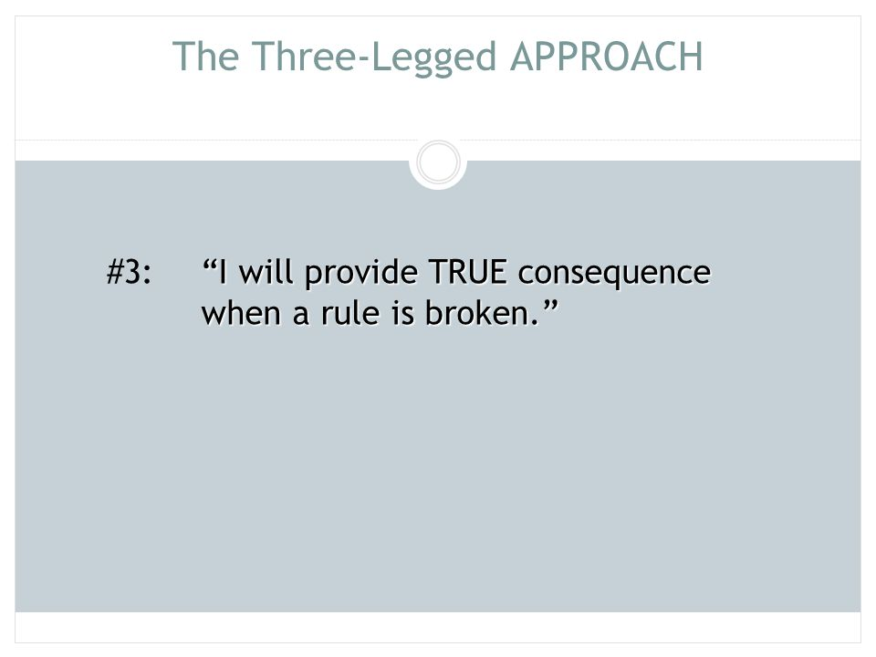"""The Three-Legged APPROACH #3: """"I will provide TRUE consequence when a rule is broken."""""""