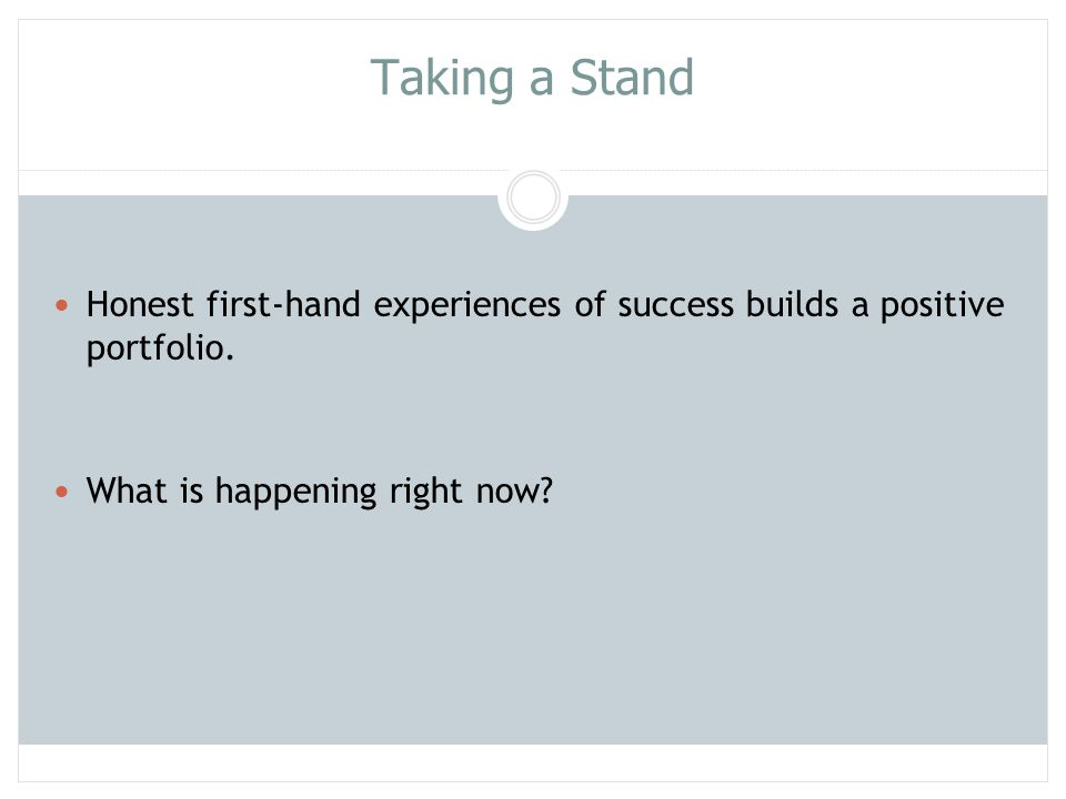 Taking a Stand Honest first-hand experiences of success builds a positive portfolio. What is happening right now?