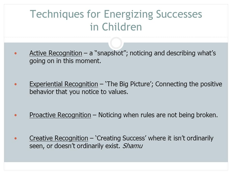 """Techniques for Energizing Successes in Children Active Recognition – a """"snapshot""""; noticing and describing what's going on in this moment. Experientia"""