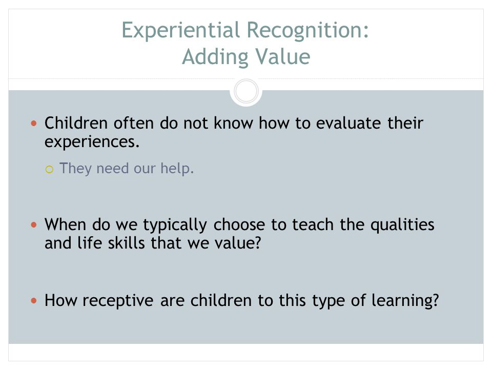 Experiential Recognition Highlight the healthy aspects of the qualities that you wish to enhance.