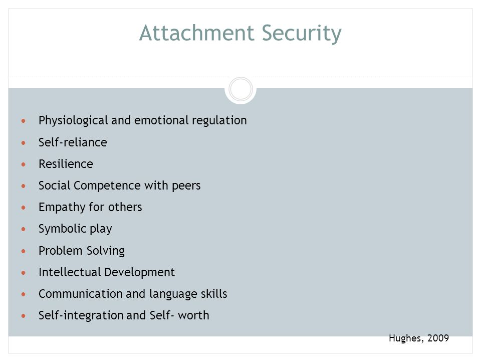 Attachment Security Physiological and emotional regulation Self-reliance Resilience Social Competence with peers Empathy for others Symbolic play Prob