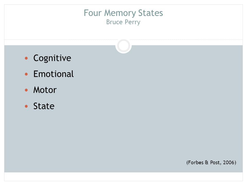 Four Memory States Bruce Perry Cognitive Emotional Motor State (Forbes & Post, 2006)